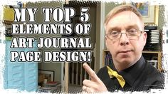 My Top 5 Elements of Art Journal Page Design..I bit boring to show in the classroom but great great video for an intro to art Journaling!! explains thing well with great visuals!