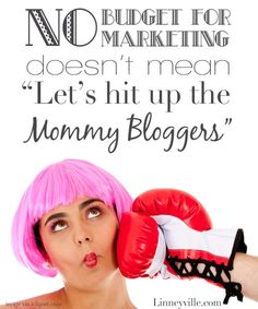 """No Budget for Marketing Doesn't Mean """"Let's hit up the Mommy Bloggers"""" - great info for marketers and PR folks! via @Linda Sellers"""