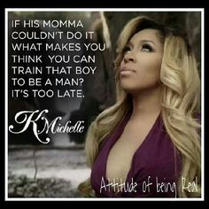 K Michelle Can't Raise A Man You truly can t raise a man