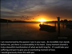 You are the passion that surrounds my world!