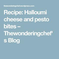 Recipe: Halloumi cheese and pesto bites – Thewonderingchef's Blog