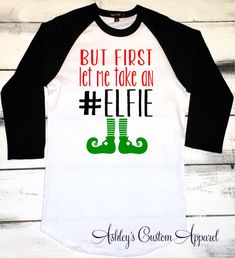 Funny Christmas Shirt, Christmas Elf Shirt, But First Let Me Take an Elfie, Funny Elf Shirt, Christmas Baseball Tee, Elf Shirts, Custom by AshleysCustomApparel