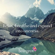 Relax, breathe and expand into oneness. Subscribe: www.bourgeon.co.uk ‪#‎divinetruth‬ ‪#‎quotes‬