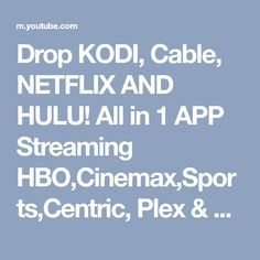 Drop KODI, Cable, NETFLIX AND HULU! All in 1 APP Streaming HBO,Cinemax,Sports,Centric, Plex & LED TV - YouTube