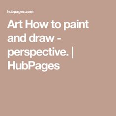 Art How to paint and draw - perspective. | HubPages
