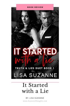 It Started with a Lie is the first half of Truth and Lie's Duet by Lisa Suzanne. It's an agsty read that will have you on edge waiting to see how it'll end.