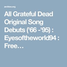 All Grateful Dead Original Song Debuts ('66 -'95) : Eyesoftheworld94 : Free…