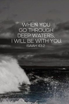 I will be with you (Isaiah 43:2)