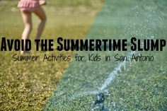 Avoid the summertime slump: summer activities for kids in San Antonio.