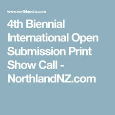 4th Biennial International Open Submission Print Show Call - NorthlandNZ.com