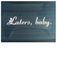 Laters baby Back Windshield Decal Inspired By by ThatsTotallyCool, $9.99