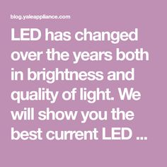 LED has changed over the years both in brightness and quality of light. We will show you the best current LED products