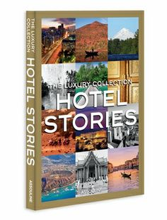 THE LUXURY COLLECTION HOTEL STORIES WITH TEXT BY FRANCISCA MATTÉOLI ISBN: 9781614281320 7.5 X 11 IN – 19.1 X 27.9 CM 160 PAGES | 200 ILLUSTRATIONS HARDCOVER WITH JACKET
