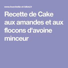 Recette de Cake aux amandes et aux flocons d'avoine minceur