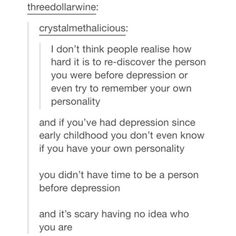 """I've been depressed since I was 11 and it's kind of like, """"Who was I before this? What was I? Who could I have been before this?"""""""