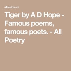 Tiger by A D Hope - Famous poems, famous poets. - All Poetry