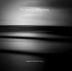 The Familiar Falling Away: A Little Book of Rhizomes by Mary Ann Reilly