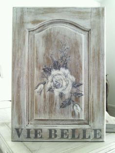 """""""Beautiful Life"""", Vintage wood door, I can make this and I will! French Signs, Old Doors, Furniture Restoration, Shabby Chic Homes, Grey And White, Gray, Artist Painting, Vintage Wood, White Roses"""