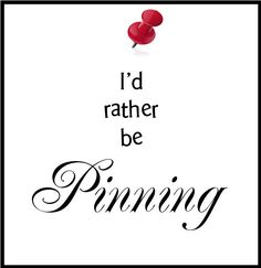 I'd Rather Be PINNING! ;)