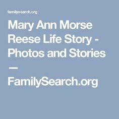 Mary Ann Morse Reese Life Story - Photos and Stories — FamilySearch.org