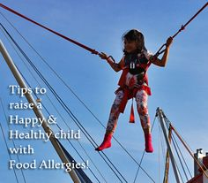 Tips to raise a Happy and Healthy child with Food Allergies!