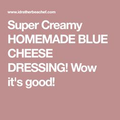 Super Creamy HOMEMADE BLUE CHEESE DRESSING! Wow it's good!