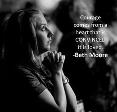 """Courage cones from a heart that is convinced it is loved"" Beth Moore quote Great Quotes, Quotes To Live By, Me Quotes, Inspirational Quotes, Beth Moore Quotes, Cool Words, Wise Words, Godly Woman, Spiritual Inspiration"