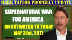 Mark Taylor Prophecy Update May 31 2017 - Supernatural War for America -...