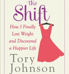 The Shift: How I Finally Lost and Discovered a Happier Life by Tory Johnson