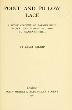 Point and Pillow Lace; Various Kinds of Ancient and Modern lace by Mary Sharp, published in 1905.