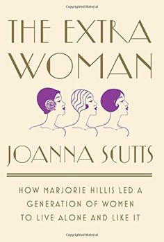 Buy The Extra Woman: How Marjorie Hillis Led a Generation of Women to Live Alone and Like It by Joanna Scutts and Read this Book on Kobo's Free Apps. Discover Kobo's Vast Collection of Ebooks and Audiobooks Today - Over 4 Million Titles! It Pdf, Feminist Books, Living Alone, Feminine Mystique, My Escape, Women In History, Self Help, My Books, Literature