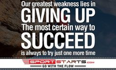 Our greatest weakness lies in giving up the most certain way to succeed is always to try just one more time.