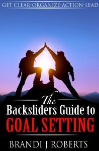 """The Backsliders Guide to Goal Setting: Strategies for How to Get What You Want"" by Brandi Roberts (Free Oct"