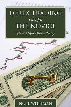 NEW Forex Trading Tips for the Novice: How to Master Online Trading by Noel Whit #ForexTraderNovice #ForexTradingTips202