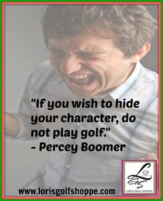 Golf will definitely show your true colors especially when you just had a bad shot! #golf #golfquote #lorisgolfshoppe