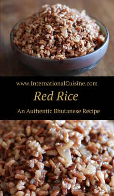 Bhutanese red rice is native to the country.  It is not very common here in the USA but it can be found.  It has a wonderful nutty flavor. You should try it.