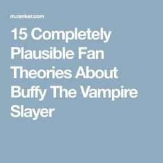 15 Completely Plausible Fan Theories About Buffy The Vampire Slayer