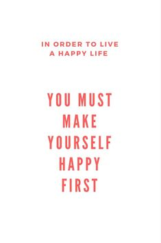 You Must Make Yourself Happy