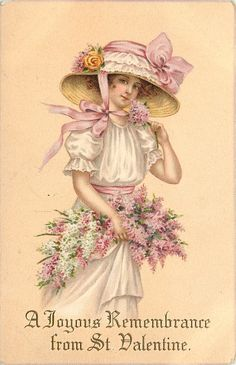 Old Post Card —  A JOYOUS REMEMBRANCE FROM ST.VALENTINE  girl in large hat, holds armful of blossom, facing left, looking front  (452x700)