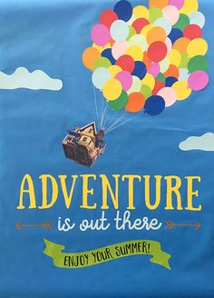 Adventure Is Out There. End of school year bulletin board. From the Disney movie 'Up'. Enjoy Your Summer.