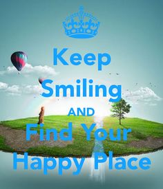 KEEP SMILING AND FIND YOUR HAPPY PLACE