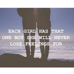 Each girl has that one boy she will never lose feelings for quote