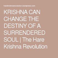 KRISHNA CAN CHANGE THE DESTINY OF A SURRENDERED SOUL | The Hare Krishna Revolution