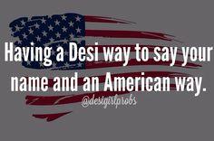 "I'm trying to stop myself from ""Americanizing"" my name though - it's a tough habit to break Asian Problems, Desi Problems, Girl Problems, Punjabi Jokes, Punjabi Funny, Desi Humor, Desi Memes, Browns Memes, Manic Pixie Dream Girl"