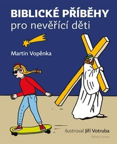 Biblické příběhy pro nevěřící děti - Martin Vopěnka - 8+ Martini, Comic Books, Bible, Comics, Memes, Children, Cover, Biblia, Young Children