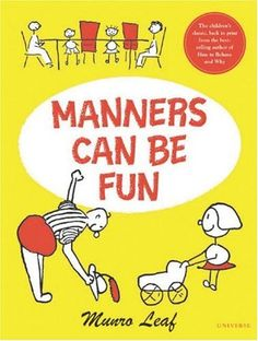 Manners Can Be Fun by Munro Leaf. $10.17. 48 pages. Publication: May 1, 2004. Author: Munro Leaf. Publisher: Universe (May 1, 2004). Reading level: Ages 5 and up. Save 32% Off!