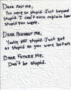 Dear future me, don't be stupid. Stop loving him. Dear Me, Dear John, Funny Quotes, Life Quotes, Random Quotes, Quirky Quotes, Dear Future, I Can Relate, Haha