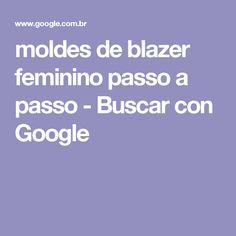 moldes de blazer feminino passo a passo - Buscar con Google