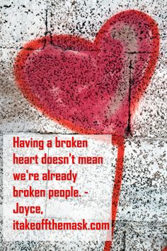 Having a broken heart doesn't mean we're already broken people. But more understanding and patience is needed