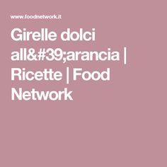 Girelle dolci all'arancia | Ricette | Food Network